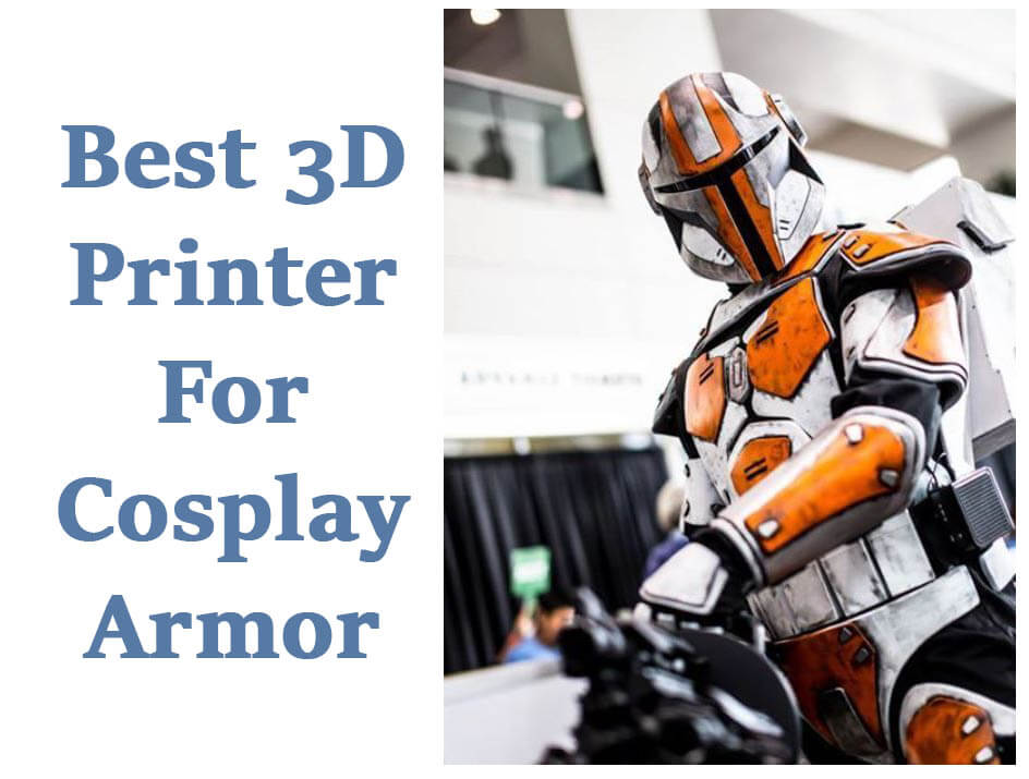 Best 3d Printer For Cosplay Armor